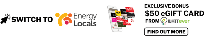 Switch to Energy Locals to claim an exclusive bonus $50 eGift Card from WATTever