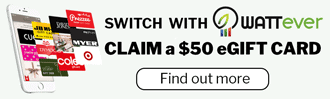 Switch with WATTever. Claim a $50 eGift Card.